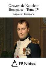 Oeuvres de Napoléon Bonaparte - Tome IV by Napoléon Napoléon Bonaparte (2015,...