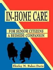 In-Home Care for Senior Citizens : A Bedside Companion by Shirley M....