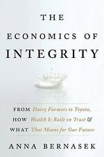 The Economics of Integrity: From Dairy Farmers to Toyota, How Wealth Is Built on
