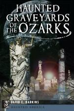 Haunted Graveyards Of The Ozarks (haunted America): By David E. Harkins
