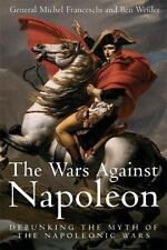 The Wars Against Napoleon: Debunking the Myth of the Napoleonic Wars VG+