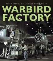 Warbird Factory: North American Aviation in World War II: By Fredrickson, Joh...