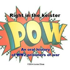 World War II prisoners of war: Right in the Keister, ex-POW oral histories on CD