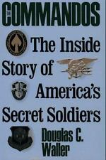 The Commandos : The Making of America's Secret Soldiers, from Training to Deser…