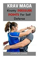 NEW Krav Maga: Knotty Pressure Points For Self Defence by Charlie Caine