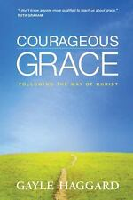 Courageous Grace: Following the Way of Christ by Gayle Haggard NEW Paperback