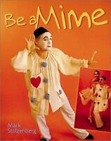 Be a Mime by Mark Stolzenberg (2001, Hardcover)