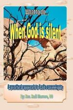 What to Do When God Is Silent : A Practical Approach to God's Sovereingty by...
