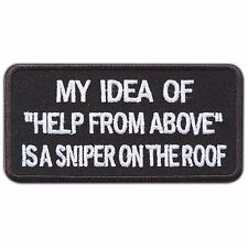 MY IDEA OF HELP FROM ABOVE IS A SNIPER ON THE ROOF Slogan Iron On Patches #T014