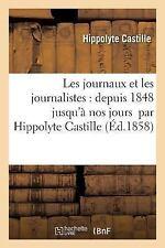 Les Journaux et les Journalistes : Depuis 1848 Jusqu'a Nos Jours by Hippolyte...