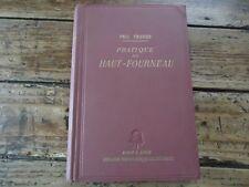 RARE - PRATIQUE DU HAUT FOURNEAU PAUL THIERRY SIDERURGIE MINES FORGES 1940