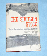 The Shotgun Stock : Design, Construction and Embellishment by Robert Arthur