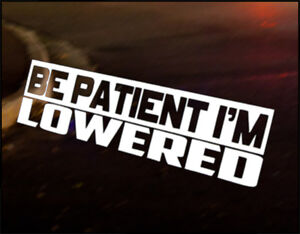 BE PATIENT LOWERED car vinyl decal vehicle bike graphic bumper sticker