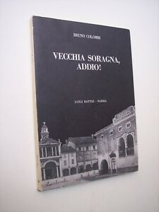 COLOMBI, Bruno: VECCHIA SORAGNA, ADDIO!, Parma, Battei 1976, Bassa parmense