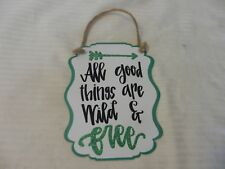All Good Things Are Wild & Free Hanging Metal Sign, Hand made