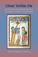 Christ Within Me: Prayers and Meditations from the Anglo-Saxon Tradition