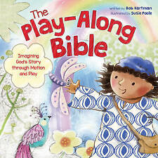 The Play-Along Bible: Imagining God's Story Through Motion and Play by Bob...