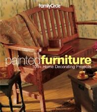 Family Circle Painted Furniture: 100+ Home Decorating Projects (Family Circle Ea