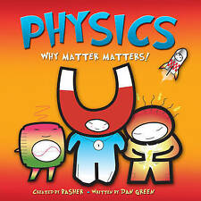 Basher Science: Physics: Why Matter Matters,Green, Dan,Excellent Book mon0000088