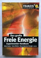 Das große Freie Energie Experimentier-Handbuch: Kalte Fusion, Tesla-Wellen....