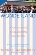 Wonderland : A Year in the Life of an American High School by Michael...