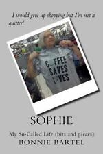 Sophie : My So-Called Life (bits and Pieces) by Bonnie Bartel (2015, Paperback)