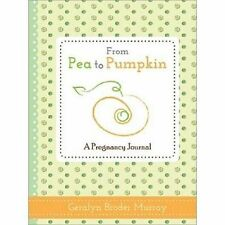 From Pea to Pumpkin a Pregnancy Journal by Broder Geralyn Murray 9781402278136
