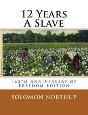 Twelve Years a Slave : 160th Anniversary of Freedom Edition by Solomon...