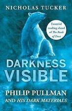 Oscurità visibile Philip Pullman e queste oscure materie/Nicholas Tucker 9781785