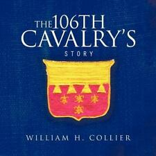 The 106th Cavalry's Story: By WILLIAM H. COLLIER