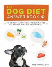 The Dog Diet Answer Book: The Complete Nutrition Guide to Help Your Dog Live a H