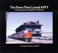 The Town That Loved KATY - Parsons, Kansas and the M-K-T Railroad -- (NEW BOOK)