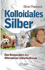 KOLLOIDALES SILBER - Oliver Franneck BUCH - KOPP VERLAG - NEU