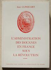 L'administration des douanes en France sous la Révolution Jean CLINQUART 1989