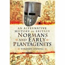 An Alternative History of Britain: Normans and Early Plantagenets by Timothy Ven
