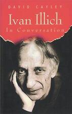 Ivan Illich in Conversation: By Cayley, David