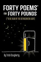 Forty Poems for Forty Pounds : Poems to Read by the Refrigerator Light, Paper...