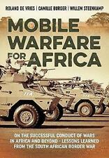 Mobile Warfare for Africa: On the Successful Conduct of Wars in Africa and Beyond - Lessons Learned from the South African Border War by Roland DeVries, Camille Burger, Willem Steenkamp (Paperback, 2017)