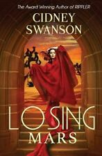 Losing Mars : Book Three in the Saving Mars Series by Cidney Swanson (2013,...
