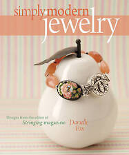 Simply Modern Jewelry: Designs from the Editor of Stringing Magazine, New, Fox,