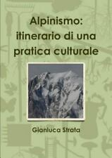 Alpinismo : Itinerario Di una Pratica Culturale by Gianluca Strata (2015,...