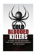 Cold Blooded Killers: A guide to the deadliest and most dangerous animals on the