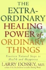 The Extraordinary Healing Power of Ordinary Things By Larry Dossey M.D. ~ Signed