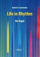 Kirchenorgel Noten : Life in Rhythme (Bethel D. Schnitzlein) - lei Mittelstufe