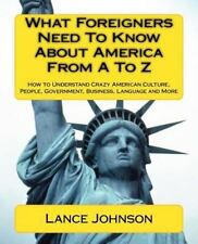 What Foreigners Need to Know about America from a to Z : How to Understand Crazy