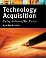 Technology Acquisition: Buying the Future of Your Business by Allen Eskelin Pape