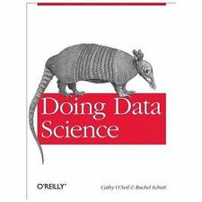 Doing Data Science : Straight Talk from the Frontline by Rachel Schutt and...