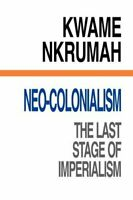Neo-Colonialism The Last Stage of Imperialism