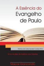 Ess?ncia Do Evangelho de Paulo : Uma an?lise Da Ep?stola Aos G?latas: By Gran...