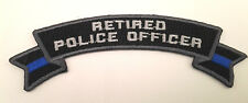 RETIRED POLICE OFFICER THIN BLUE LINE FOR LAW ENFORCEMENT ROCKER Patch P5488 E